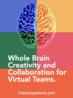 Whole Brain Creativity and Collaboration for Virtual Teams.
