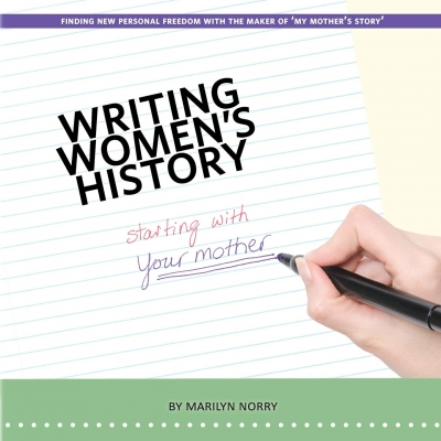 Writing Women's History: starting with your mother.